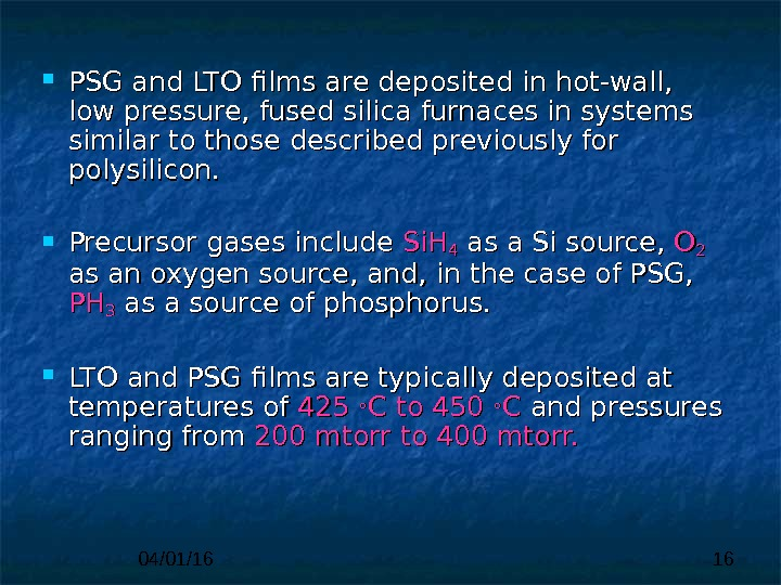 04/01/16 16 PSG and LTO films are deposited in hot-wall,  lowlow  pressure, fused silica