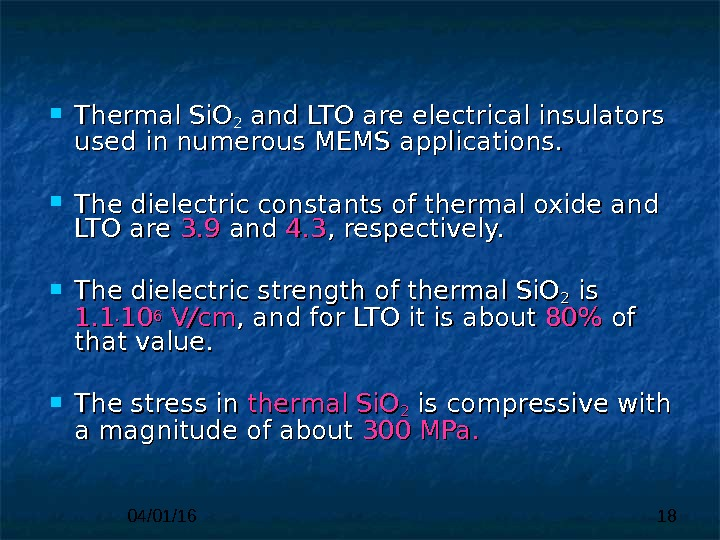 04/01/16 18 Thermal Si. O 22 and LTO are electrical insulators  used in numerous MEMS