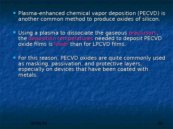 04/01/16 20 Plasma-enhanced chemical vapor deposition (PECVD)  is is another common method to produce oxides