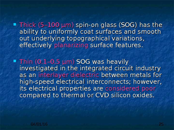 04/01/16 25 Thick (5– 100 µm) spin-on glass (SOG) has the ability to uniformly coat surfaces
