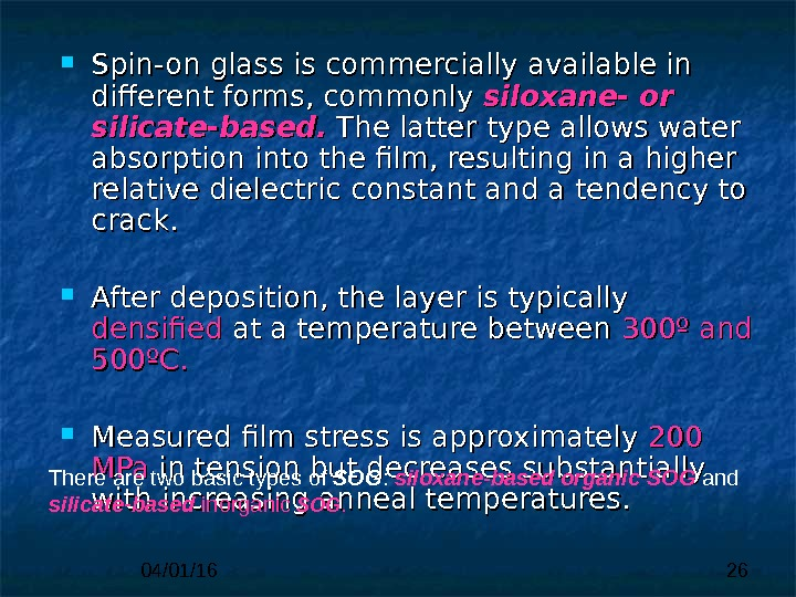 04/01/16 26 Spin-on glass is commercially available in different forms, commonly siloxane- or silicate-based.  The