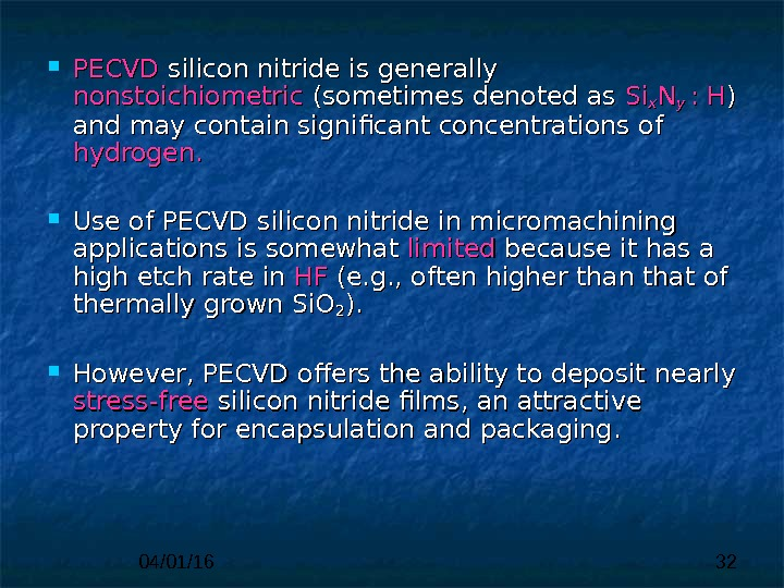 04/01/16 32 PECVD silicon nitride is generally nonstoichiometric  (sometimes denoted as Si. Si xx NN