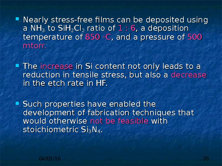 04/01/16 39 Nearly stress-free films can be deposited using  a NH 33 to Si. H