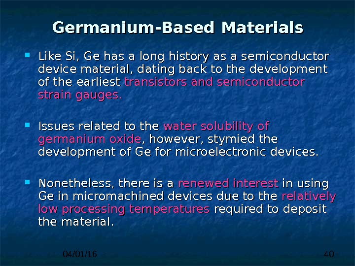 04/01/16 40 Germanium-Based Materials Like Si, Ge has a long history as a semiconductor device