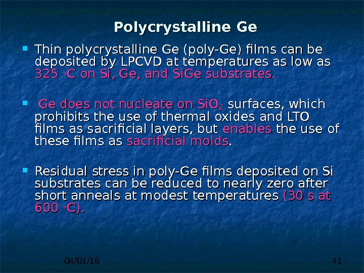 04/01/16 41 Polycrystalline Ge Thin polycrystalline Ge (poly-Ge) films can be deposited  by LPCVD at
