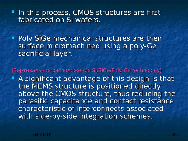 04/01/16 55 In this process, CMOS structures are first fabricated  on Si wafers.  Poly-Si.