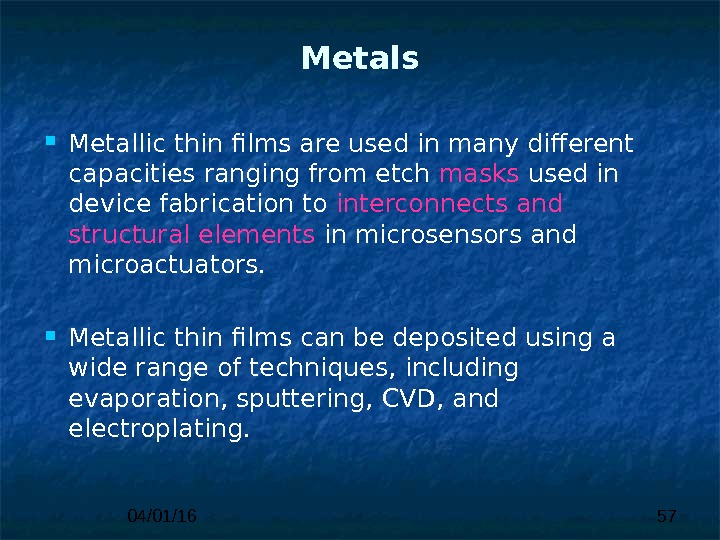 04/01/16 57 Metals M etallic thin films are used in many  different capacities ranging from