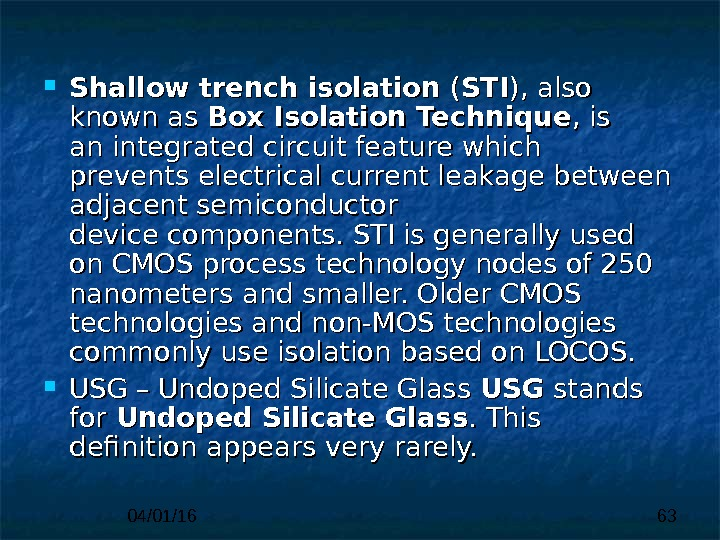 04/01/16 63 Shallow trench isolation (( STISTI ), also known as Box Isolation Technique , is
