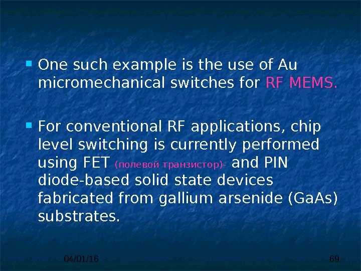 04/01/16 69 One such example  is the use of Au  micromechanical switches for RF