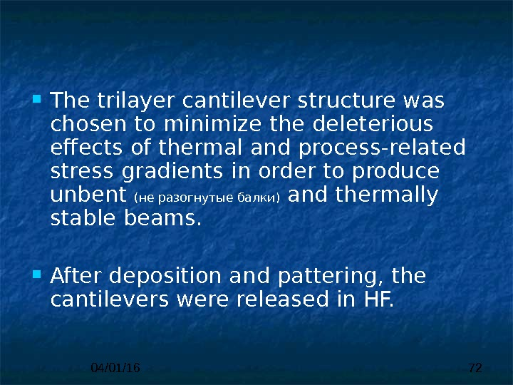 04/01/16 72 The trilayer cantilever structure was chosen to minimize  the deleterious effects of thermal