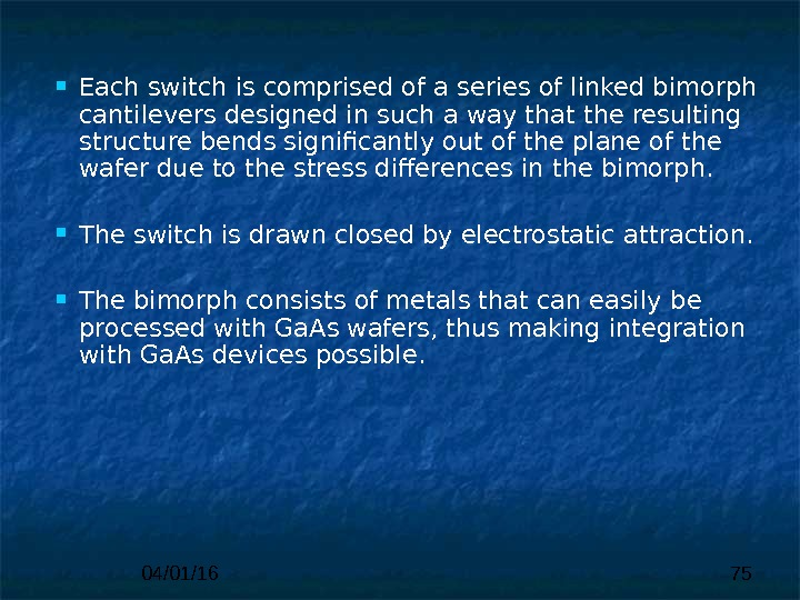 04/01/16 75 Each switch is comprised of  a series of linked bimorph cantilevers designed in