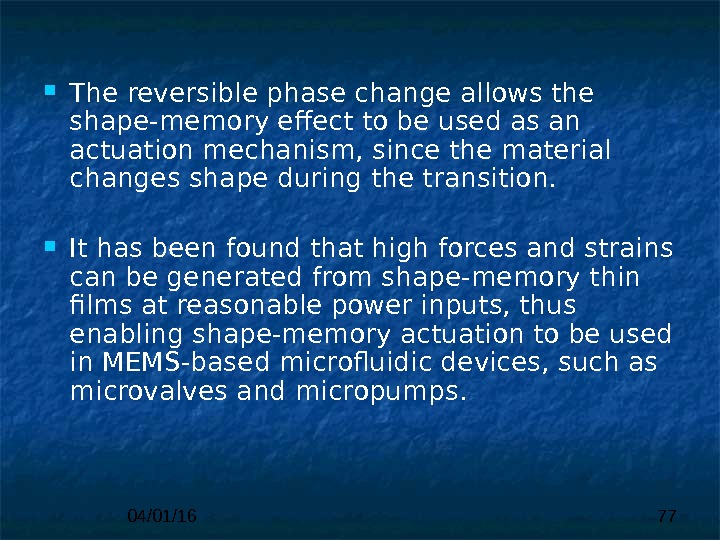 04/01/16 77 The reversible phase change allows the shape-memory effec t to be used as an