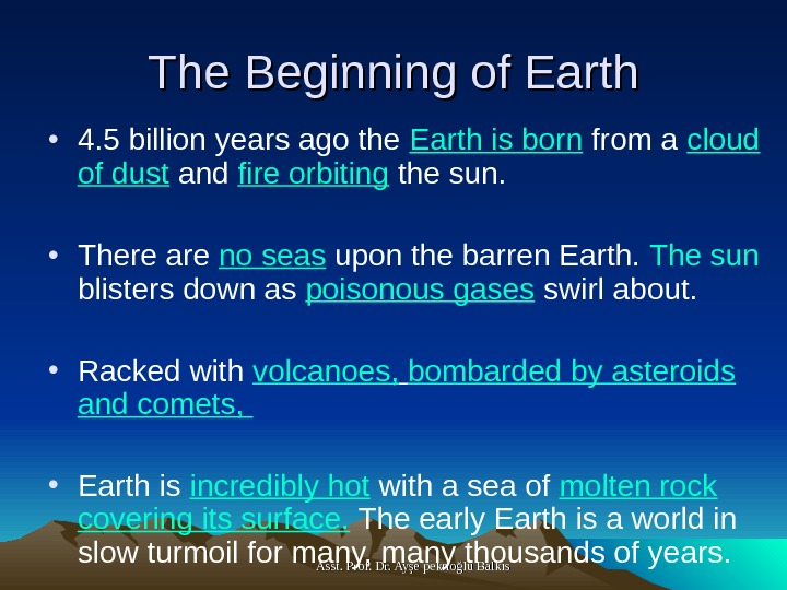 Asst. Prof. Dr. Ayşe pekrioğlu Balkıs. The Beginning of Earth • 4. 5 billion