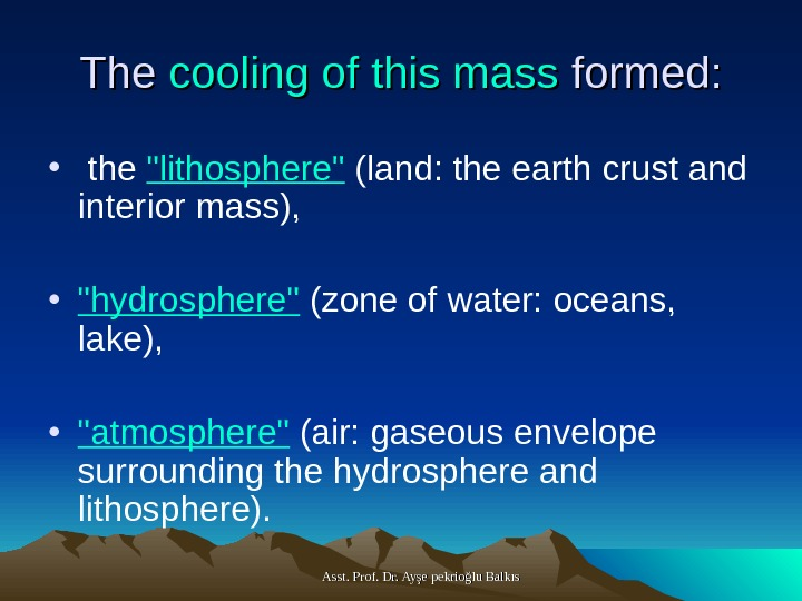 Asst. Prof. Dr. Ayşe pekrioğlu Balkıs. The cooling of this mass formed:  •