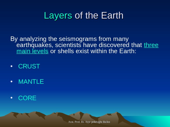 Asst. Prof. Dr. Ayşe pekrioğlu Balkıs. Layers of the Earth  By analyzing the