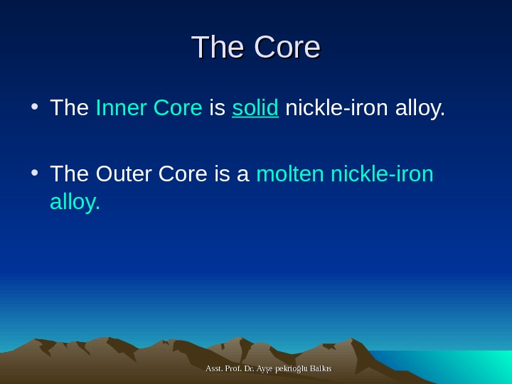 Asst. Prof. Dr. Ayşe pekrioğlu Balkıs. The Core • The Inner Core is solid
