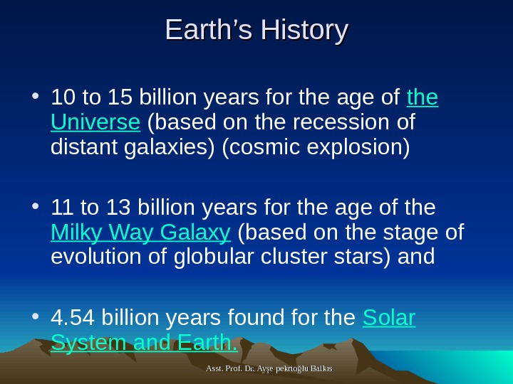 Asst. Prof. Dr. Ayşe pekrioğlu Balkıs. Earth's History • 10 to 15 billion years