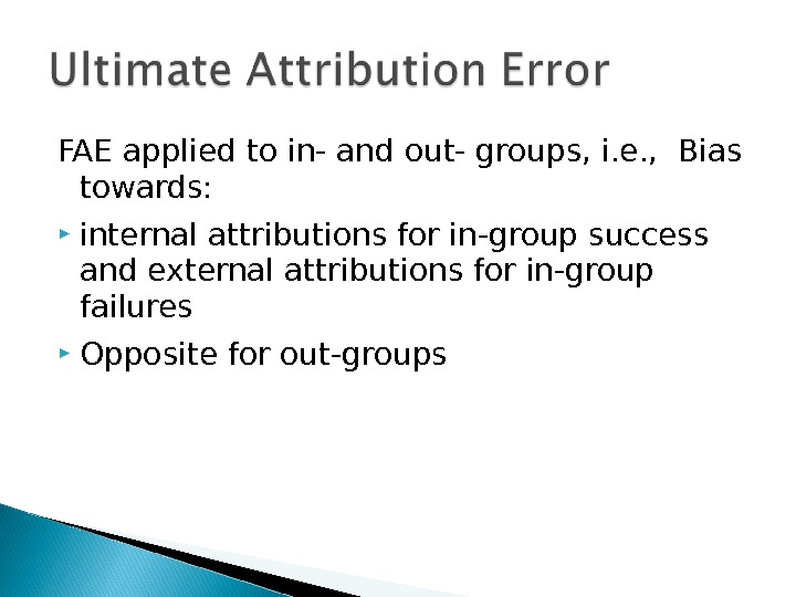 FAE applied to in- and out- groups, i. e. ,  Bias towards:  internal attributions