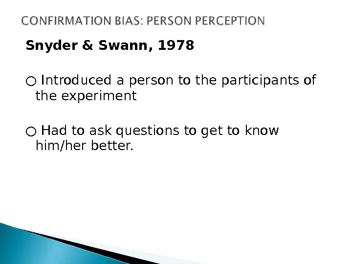 Snyder & Swann, 1978 ○ Introduced a person to the participants of the experiment ○ Had