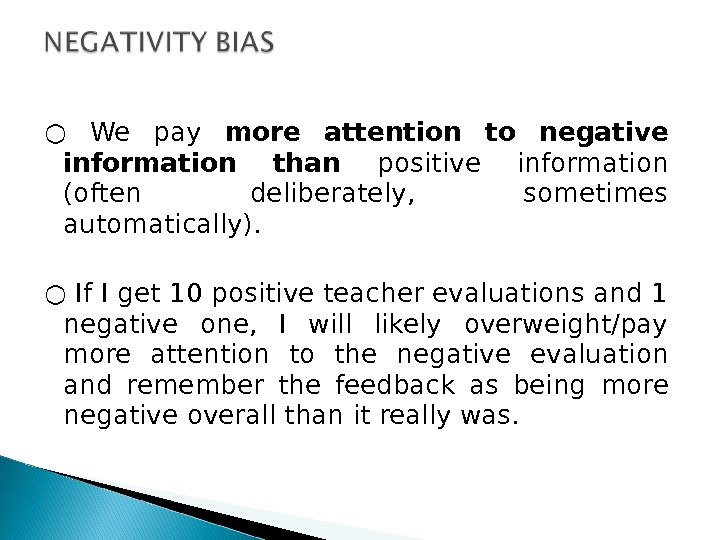 ○ We pay more attention to negative information than  positive information (often deliberately,  sometimes
