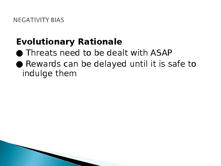 Evolutionary Rationale ● Threats need to be dealt with ASAP ● Rewards can be delayed until