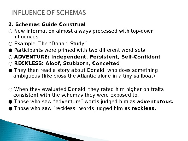 2. Schemas Guide Construal ○ New information almost always processed with top-down influences. ○ Example: The