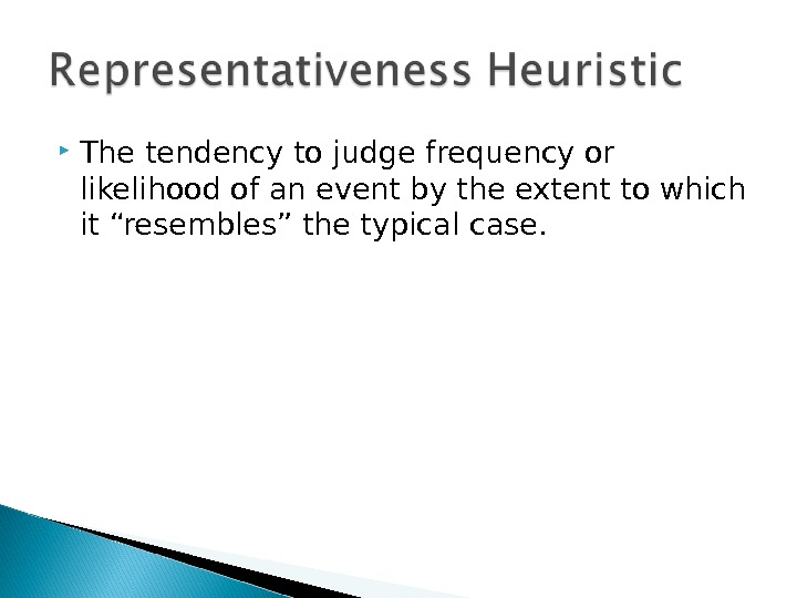 The tendency to judge  frequency or likelihood of an  event by the extent