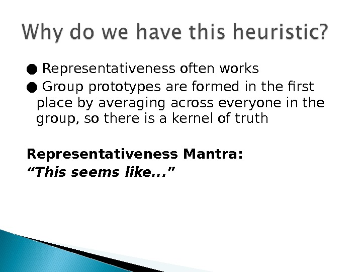 ● Representativeness often works ● Group prototypes are formed in the first place by averaging across