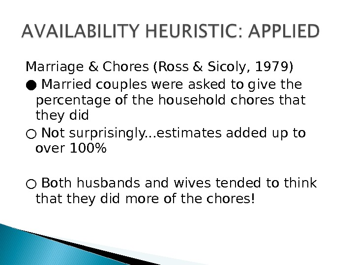 Marriage & Chores (Ross & Sicoly, 1979) ● Married couples were asked to give the percentage