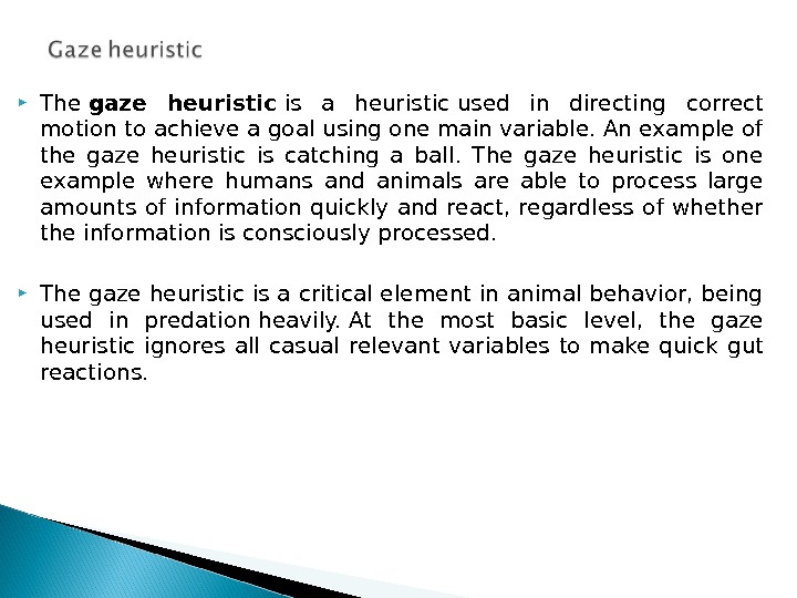 The gaze heuristic is a heuristic used in directing correct motion to achieve a goal