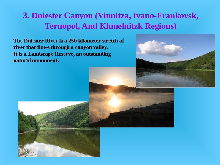 3. Dniester Canyon (Vinnitza, Ivano-Frankovsk,  Ternopol, And Khmelnitzk Regions) T he Dniester River is a