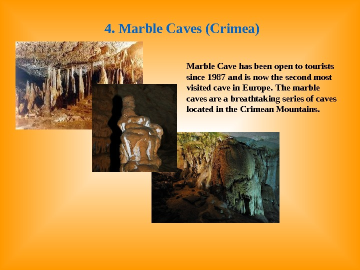 4. Marble Caves (Crimea) Marble Cave has been open to tourists since 1987 and is now