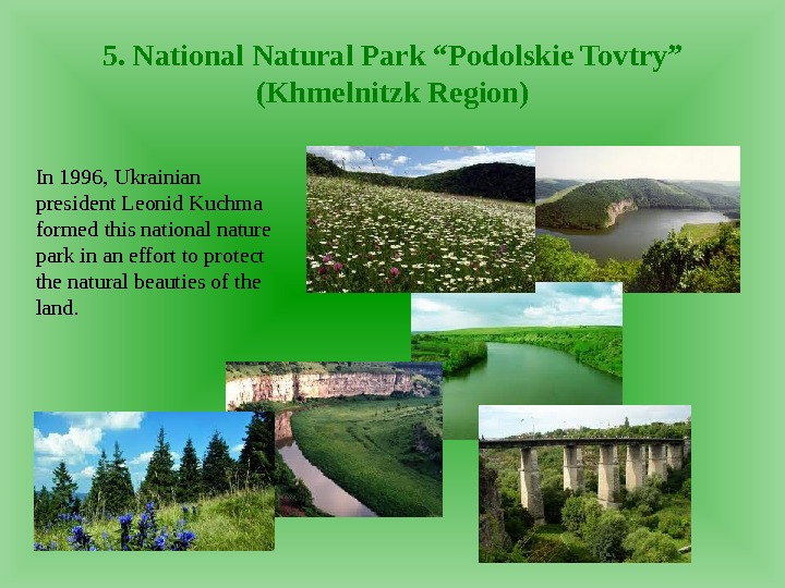 "5. National Natural Park ""Podolskie Tovtry"" (Khmelnitzk Region) In 1996, Ukrainian president Leonid Kuchma formed this"