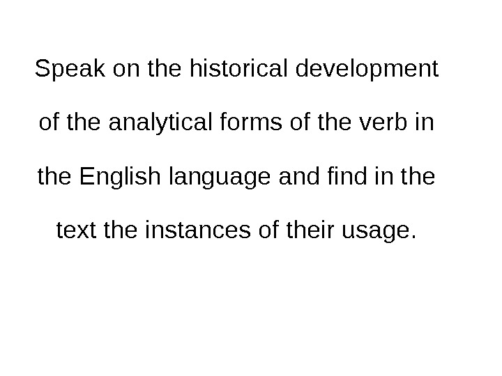 Speak on the historical development of the analytical forms of the verb in the English language