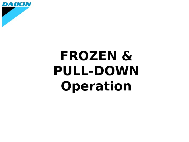 FROZEN & PULL-DOWN  Operation