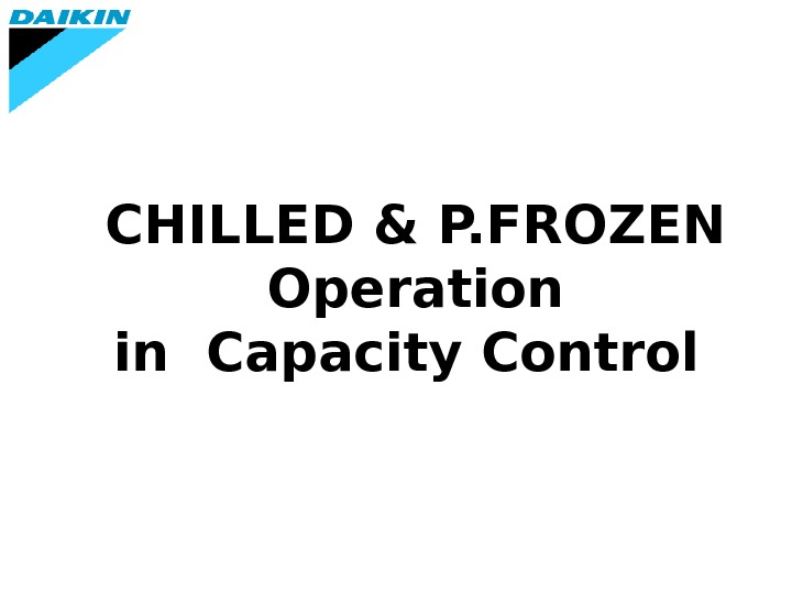 CHILLED & P. FROZEN Operation in  Capacity Control