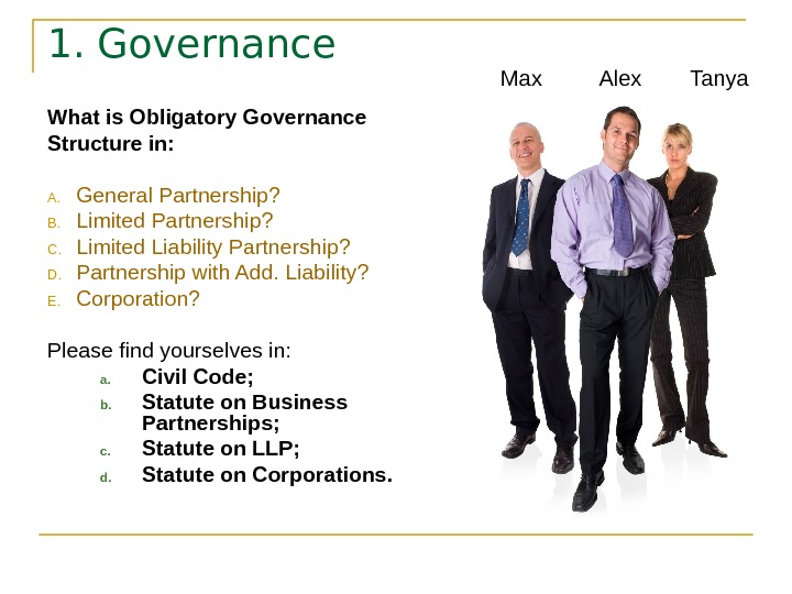 1. Governance What is Obligatory Governance Structure in: A. General Partnership? B. Limited Partnership?