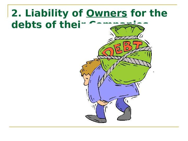 2. Liability of Owners for the debts of their Companies