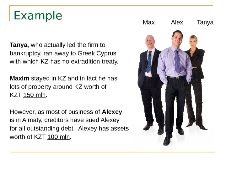 Example Tanya , who actually led the firm to bankruptcy, ran away to Greek