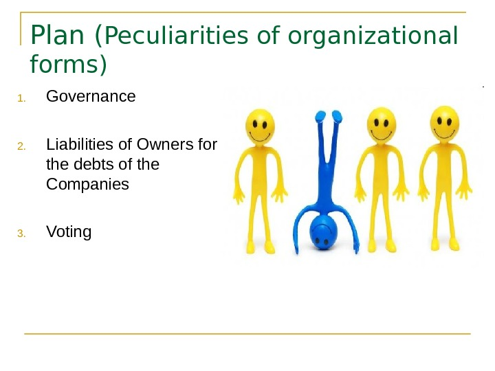 Plan ( Peculiarities of organizational forms) 1. Governance 2. Liabilities of Owners for the