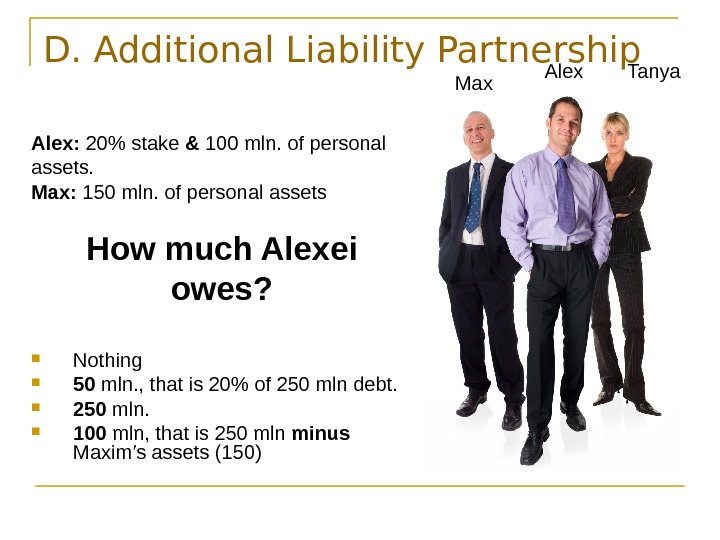 D. Additional Liability Partnership Alex:  20 stake & 100 mln. of personal assets.