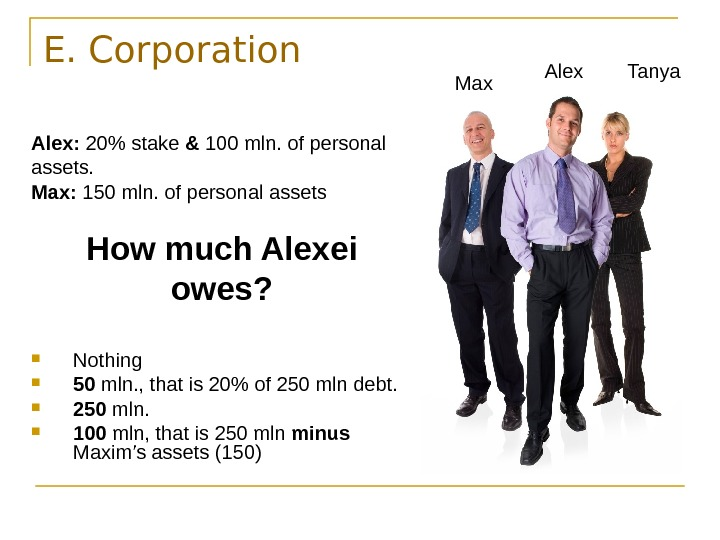 E. Corporation Alex:  20 stake & 100 mln. of personal assets.  Max: