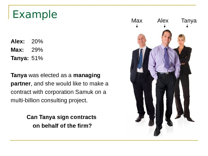 Example Alex: 20 Max: 29 Tanya: 51 Tanya was elected as a managing partner