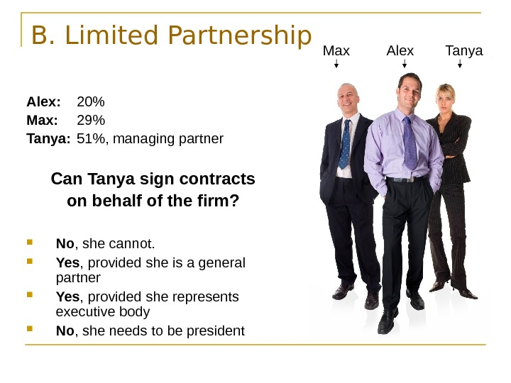 B. Limited Partnership Alex: 20 Max: 29 Tanya: 51, managing partner Can Tanya sign