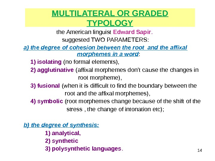 MULTILATERAL OR GRADED TYPOLOGY the American linguist Edward Sapir.  suggested TWO PARAMETERS: a) the degree