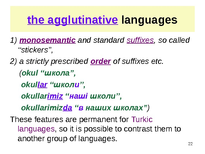 the agglutinative  languages 1) monosemantic and standard suffixes , so called '' stickers '' ,