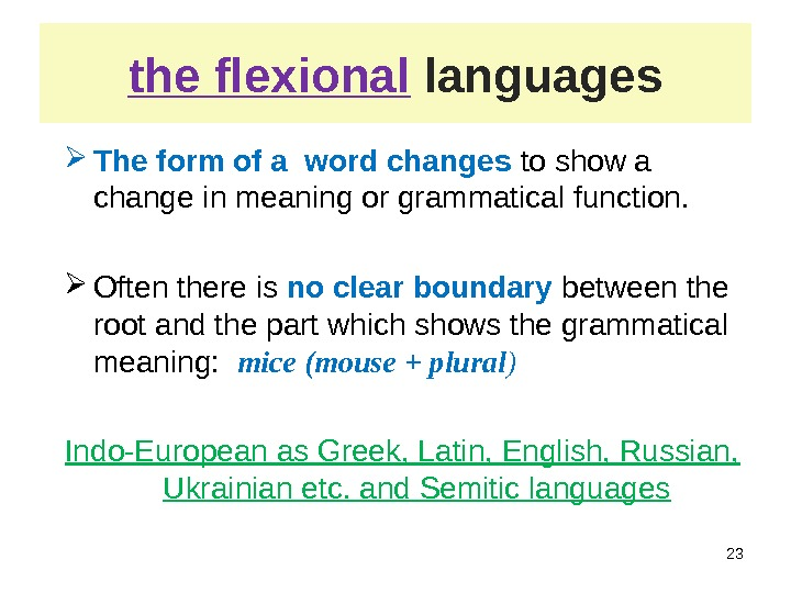 the flexional  languages The form of a word changes to show a change in meaning