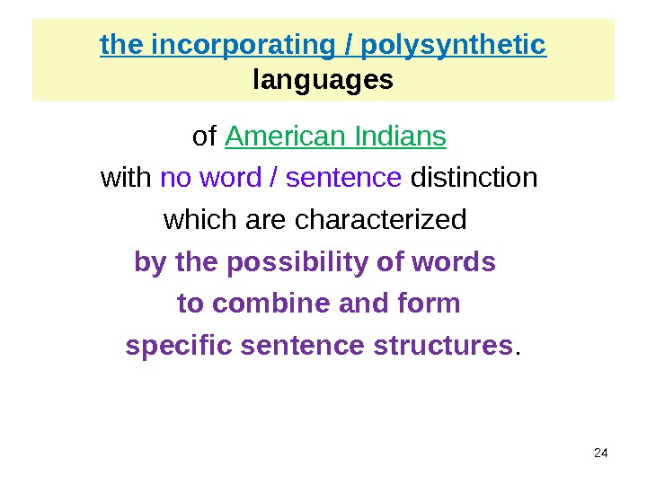 the incorporating / polysynthetic  languages of American Indians  with no word / sentence distinction