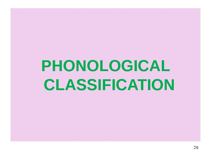 PHONOLOGICAL CLASSIFICATION 26
