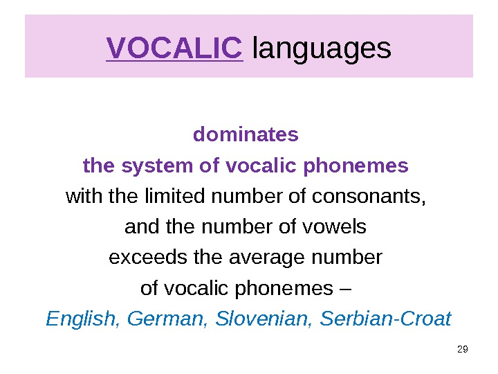 VOCALIC  languages dominates the system of vocalic phonemes with the limited number of consonants,